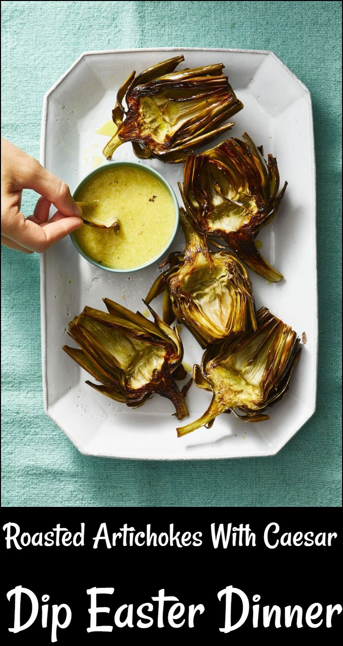 Roasted Artichokes With Caesar Dip Easter Dinner