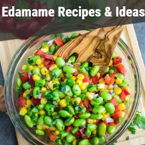 Best Easy Edamame Recipes & Ideas